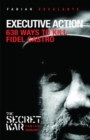 Image for Executive action  : 638 ways to kill Fidel Castro