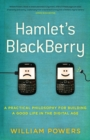 Image for Hamlet's BlackBerry  : a practical philosophy for building a good life in the digital age