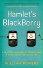 Image for Hamlet's Blackberry: a practical philosophy for building a good life in the digital age