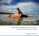 Image for Photography of the Age  : newspaper photography in Australia from glass plate negatives to digital