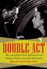 Image for Double act  : the remarkable lives & careers of Googie Withers & John Mccallum
