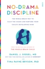 Image for No-drama discipline  : the whole-brain way to calm the chaos and nurture your child's developing mind