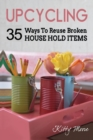 Image for Upcycling : 35 Ways To Reuse Broken House Hold Items (2nd Edition)