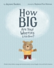 Image for How Big Are Your Worries Little Bear? : A Book to Help Children Manage and Overcome Anxiety, Anxious Thoughts, Stress and Fearful Situations