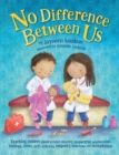 Image for No Difference Between Us : Teach children gender equality, respect, choice, self-esteem, empathy, tolerance, and acceptance