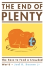 Image for The end of plenty  : the race to feed a crowded world