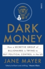 Image for Dark money  : how a secretive group of billionaires is trying to buy political control in the US