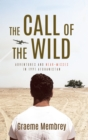 Image for The call of the wild  : adventures and near-misses in 1991 Afghanistan