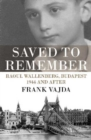Image for Saved to Remember : Raoul Wallenberg, Budapest 1944 and After