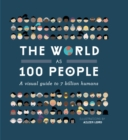 Image for The world as 100 people  : a visual guide to 7 billion humans