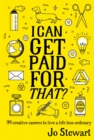 Image for I can get paid for that?  : 99 creative careers to live a life less ordinary
