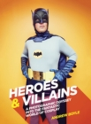 Image for Heroes & villains  : a photographic odyssey into the fantastic world of cosplay
