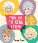 Image for Thank You For Being A Friend : Life - according to the Golden Girls