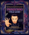 Image for The Stranger Things Field Guide : Everything you need to know about the weird, wonderful and terrifying world of Hawkins and the Upside Down