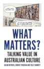 Image for What matters?  : talking value in Australian culture