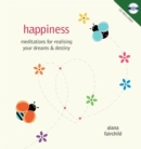 Image for Happiness : Meditations for Realising Your Dreams & Destiny