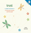 Image for Trust : Guided Meditations to Overcome Anxiety & Feel Good
