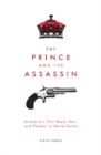 Image for The Prince and the Assassin : Australia's First Royal Tour and Portent of World Terror