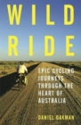 Image for Wild Ride : Epic cycling journeys through the heart of Australia