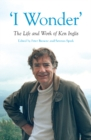 Image for 'I Wonder' : The Life and Work of Ken Inglis