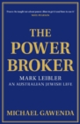 Image for The Powerbroker : Mark Leibler, an Australian Jewish Life