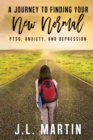 Image for Post-Traumatic Stress Disorder, Anxiety and Depression : A Journey to Finding Your New 'normal'