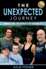 Image for The Unexpected Journey : Embracing the Beauty of Disability