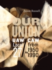 Image for Our Union: UAW/CAW Local 27 from 1950 to 1990