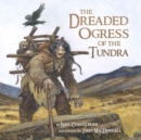 Image for The Dreaded Ogress of the Tundra : Fantastic Beings from Inuit Myths and Legends