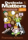 Image for Dyslexia matters  : effective ways of working with children who struggle to read, write and spellBook 2, ages 7-9