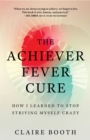 Image for Achiever Fever Cure: How I Learned to Stop Striving Myself Crazy
