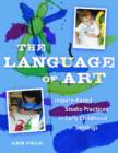 Image for The Language of Art : Inquiry-Based Studio Practices in Early Childhood Settings