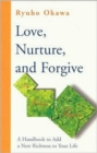 Image for Love, nurture, and forgive  : a handbook on adding new richness in your life