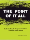Image for The Point of it All : Understanding the Designs and Variations in Antique Barbed Wire