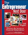 Image for The Entrepreneur Next Door : Discover the Secrets to Financial Independence