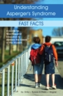 Image for Understanding Asperger's Syndrome - Fast Facts : A Guide for Teachers and Educators to Address the Needs of the Student