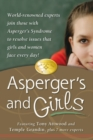 Image for Asperger's and Girls : World-Renowned Experts Join Those with Asperger's Syndrome to Resolve Issues That Girls and Women Face Every Day!