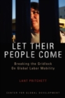 Image for Let their people come  : breaking the gridlock on global labor mobility