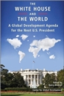 Image for The White House and the World : A Global Development Agenda for the Next U.S. President