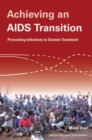 Image for Achieving an AIDS Transition : Preventing Infections to Sustain Treatment