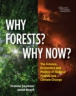 Image for Why forests? why now?  : the science, economics, and politics of tropical forests and climate change