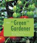 Image for The Green Gardener : Working with Nature, Not Against it