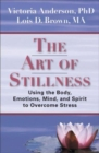 Image for Art of Stillness : Using the Body, Emotions, Mind, & Spirit to Overcome Stress