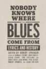 Image for Nobody knows where the blues come from  : lyrics and history