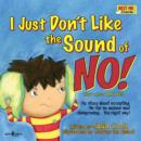 Image for I Just Don't Like the Sound of No! : My Story About Accepting 'No' for an Answer and Disagreeing . . . the Right Way!