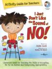 Image for I Just Don't Like the Sound of No!  Activity Guide for Teachers : Classroom Ideas for Teaching the Skills of Accepting 'No' for an Answer and Disagreeing Appropriately