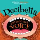 Image for Decibella and Her 6 Inch Voice