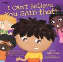 Image for I Can't Believe You Said That! : My Story About Using My Social Filter.or Not!