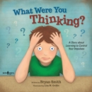 Image for What were you thinking?  : a story about learning to control your impulses