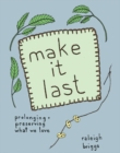 Image for Make it last  : prolonging and preserving what we love